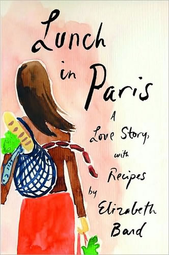 """Lunch in Paris: A Love Story, With Recipes"""